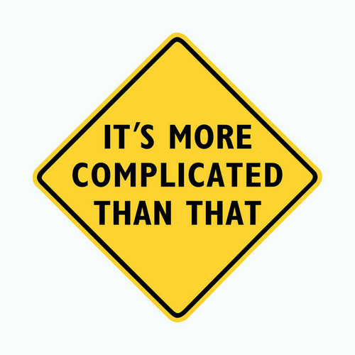 It is More Complicated Than That