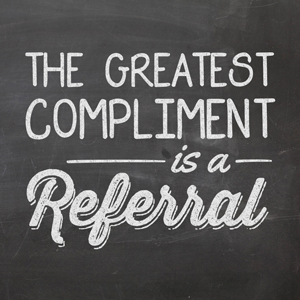 The Greatest Compliment Is A Referral