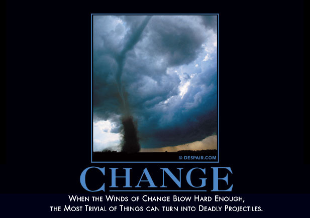Change: When the Winds of Change Blow Hard Enough, Even the Most Trivial of Things Can Become Deadly Projectiles
