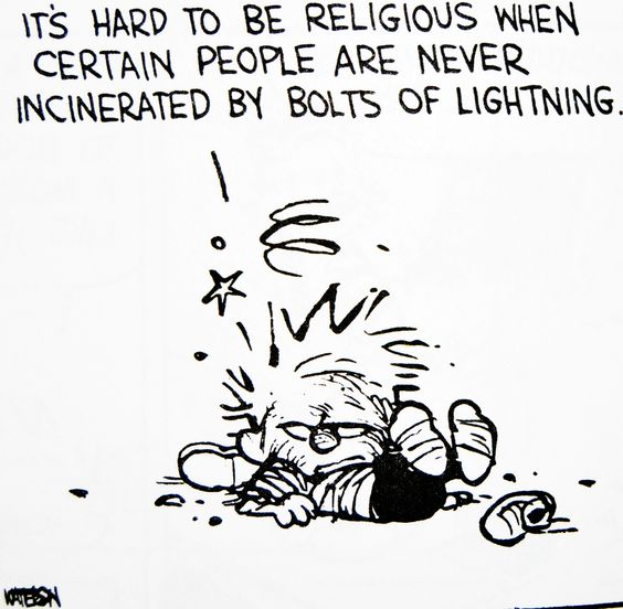 Calvin: It's hard to be religious when certain people are never incinerated by bolts of lightning.