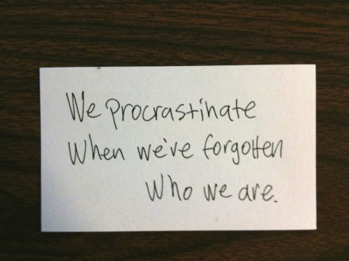Quotes for Entrepreneurs: Merlin Mann,'We procrastinate when we have forgotten who we are.'