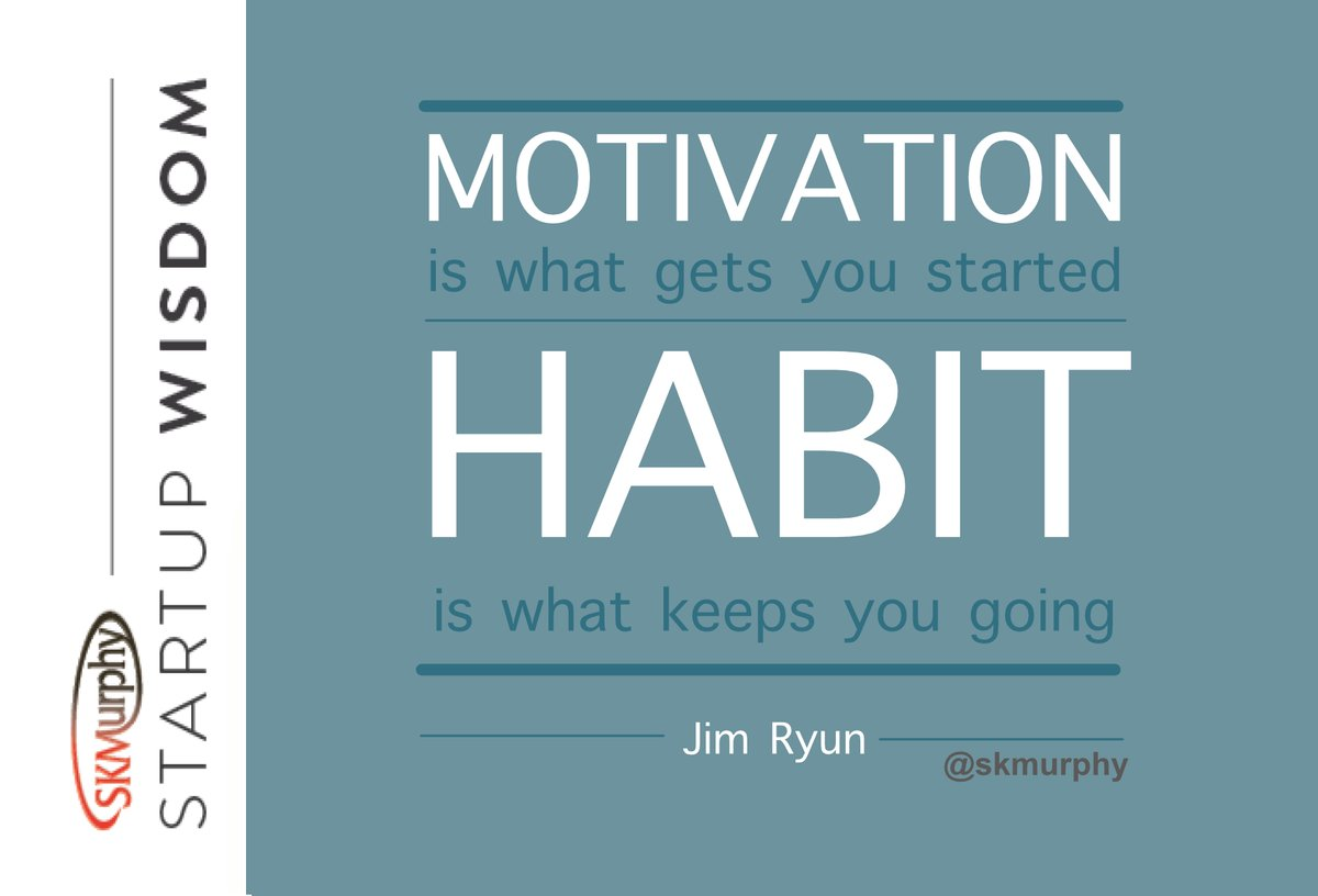MOTIVATION is what gets you started. HABIT is what keeps you going. --