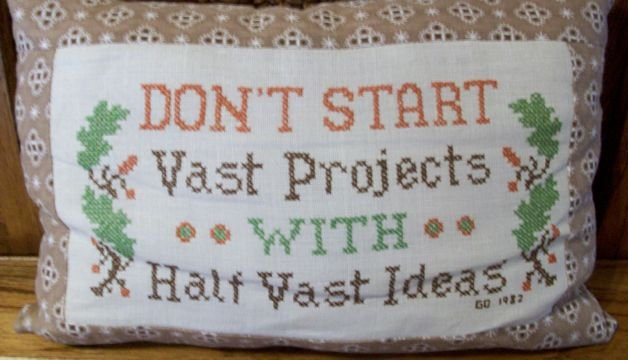 Don't Start Vast Projects With Half Vast Ideas