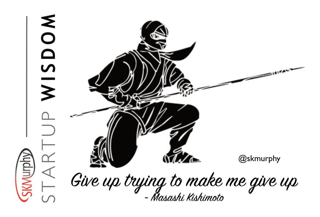 Quotes for Entrepreneurs: 'Give up trying to make me give up' Masashi Kishimoto