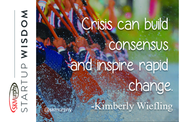quotes for entrepreneurs 'Crisis can build consensus and inspire rapid change.' -- Kimberly Wiefling