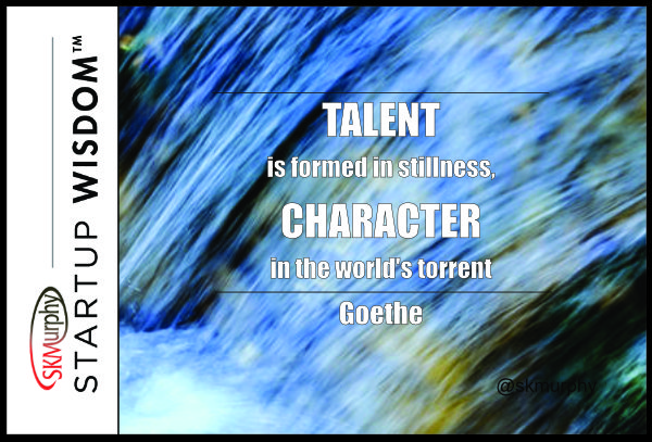 Quotes for Entrepreneurs: 'Talent is formed in stillness, character in the world's torrent.' Goethe