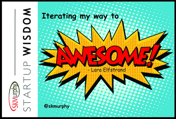 Quotes for Entrepreneur: Iterating my way to awesome. Lara Elfstrand