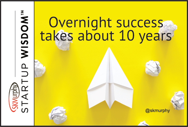 Over night success takes about 10 years